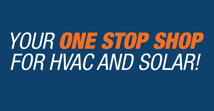 Your One Stop Shop for HVAC and Solar
